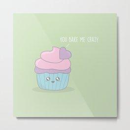 You Bake Me Crazy #cupcake #kawaii Metal Print