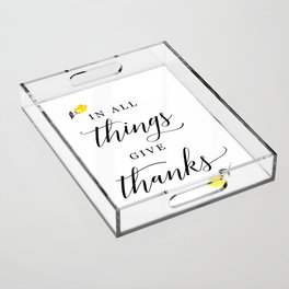 In all things give thanks with small flowers Acrylic Tray