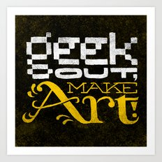 GEEK OUT, MAKE ART. Art Print