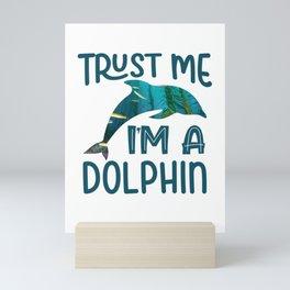 Trust me I'm a dolphin dolphin ocean dolphins design Mini Art Print
