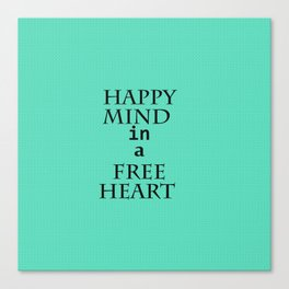 Happy mind in a free heart Canvas Print
