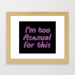I'm Too Asexual For This - rect sticker bubble black bg Framed Art Print