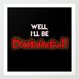 Well, I'll Be Damned! #2 Art Print
