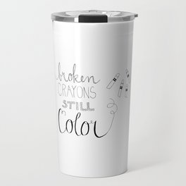 Broken Crayons Still Color Travel Mug