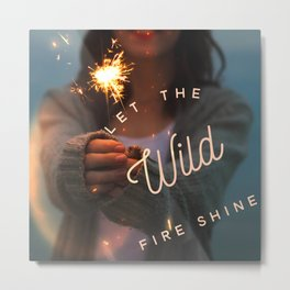 Let The Wild Fire Shine Metal Print