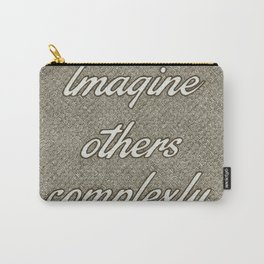 Imagine Others Complexly Carry-All Pouch
