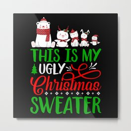 This is my Ugly Christmas Sweater Metal Print