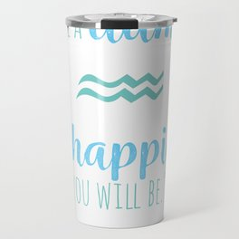 Aquarius   The Less You Give A Damn The Happier You Will Be Travel Mug