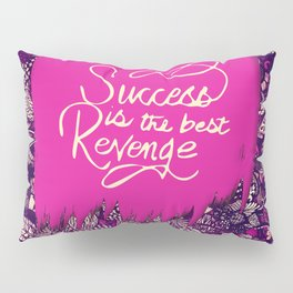 """Success is the Best Revenge"" Hand Drawn Flowers Pillow Sham"