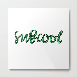 what's cooler than being cool? Metal Print