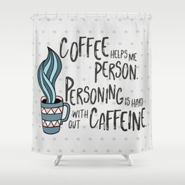 Coffee Helps Me Person Shower Curtain