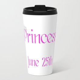 A Princess Is Born On June 25th Funny Birthday Travel Mug