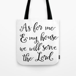 As for me & my house we will serve the Lord Tote Bag