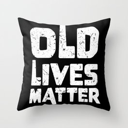Old Lives Matter 40th 50th 60th Senior Birthday Throw Pillow