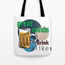 Great Minds Drink Alike - Draft Beer Alcohol Tote Bag