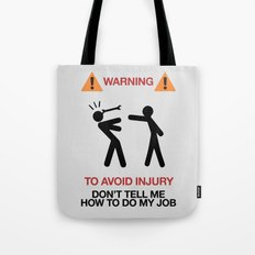 WARNING To Avoid Injury, Don't Tell Me How To Do My Job, fun sign, humor Tote Bag