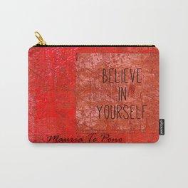 Believe in Yourself - Maruia Te Pono - Maori wisdom quote in red Carry-All Pouch