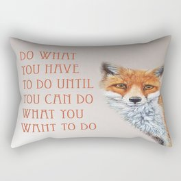 Do What You Have To Do Until You Can Do What You Want To Do Rectangular Pillow