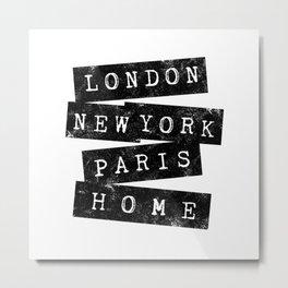 LONDON, NEW YORK, PARIS, HOME USED LOOK Metal Print