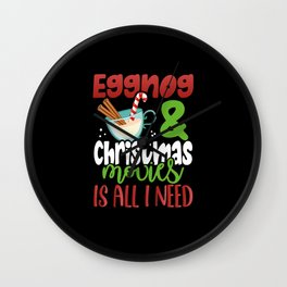 Eggnog and Christmas movies is all I need Wall Clock