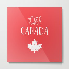 Oh! Canada Metal Print