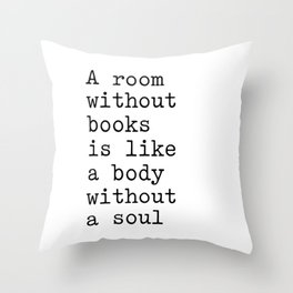 A room without books is like a body without a soul Throw Pillow