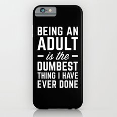 Being An Adult Funny Quote Slim Case iPhone 6s