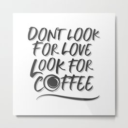 Look for Coffee Metal Print