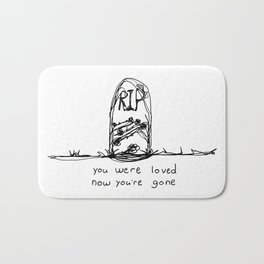 you were loved, now you're gone Bath Mat