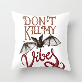 BAT - Dont kill my vibes Throw Pillow