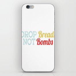 "A Nice Choosing Theme Tee For You Who Chooses Carefully Saying ""Drop Breads Not Bombs"" T-shirt iPhone Skin"