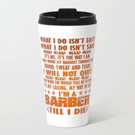 I'm a Barber till I die Travel Mug