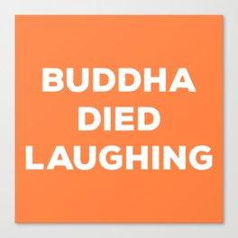 BUDDHA DIED LAUGHING Canvas Print