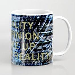 ANY REALITY IS AN OPINION Coffee Mug