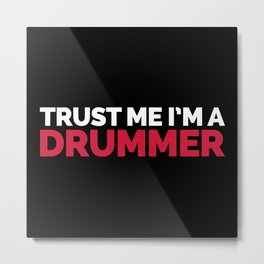 Trust Me Drummer Music Quote Metal Print