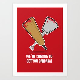 We're coming to get you Barbara! Art Print