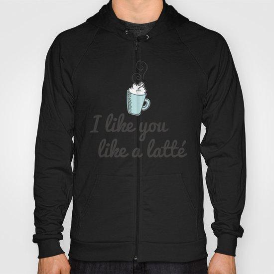 I like you like a latté Hoody