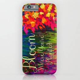 BLOOM WHERE YOU'RE PLANTED Floral Garden Typography Colorful Rainbow Abstract Flowers Inspiration iPhone Case