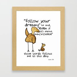 Follow your dreams even if it's about mac'n'cheese Framed Art Print