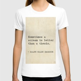 Sometimes a scream is better than a thesis. T-shirt