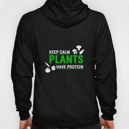 Keep Calm Plants Have Protein design | veggie vegan tee Hoody