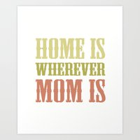 Home Is Wherever Mom Is Art Print