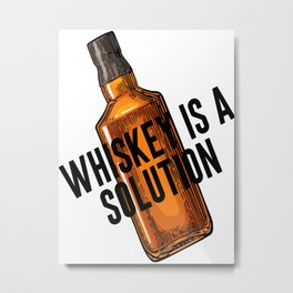 Whiskey Is A Solution, Bedroom Decor, Home Decor, Alcohol Poster, Alcohol Quote Metal Print