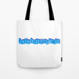 Graphic Design is my Passion Tote Bag