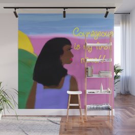 Courageous is my first name!! Wall Mural
