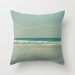 Come Sail Away With Me Throw Pillow