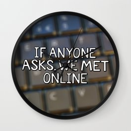 If Anyone Asks, We Met Online (Hand-Drawn) Wall Clock