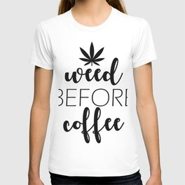 Weed before Coffee T-shirt