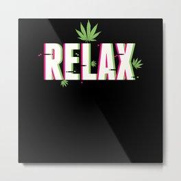 Relax Cannabis Leaf Stoner Gift Idea 420 Metal Print