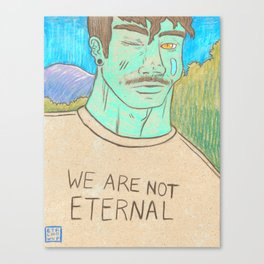 WE ARE NOT ETERNAL Canvas Print